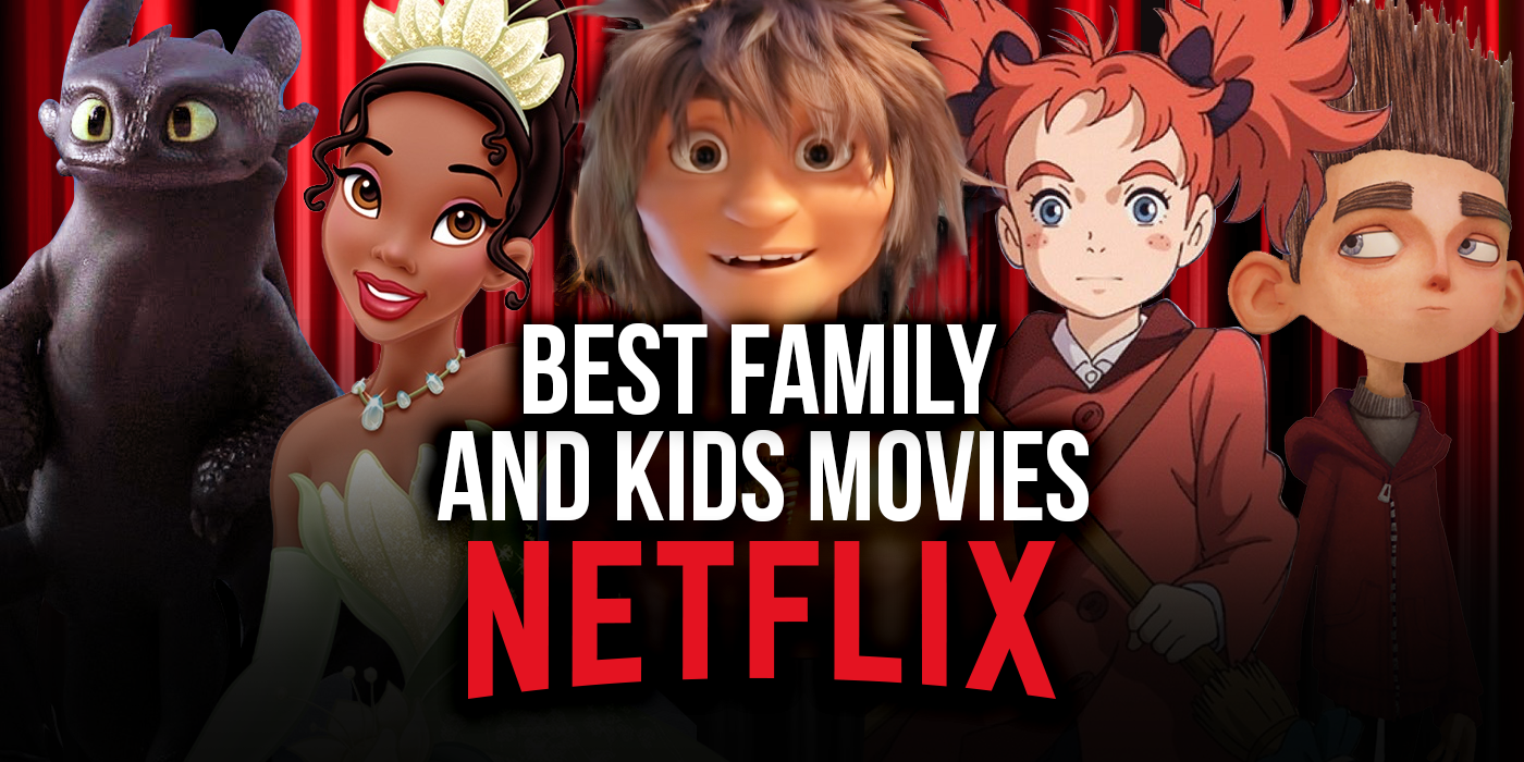 The Best Family And Kids Movies On Netflix February 2021